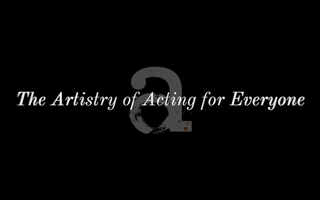 The Artistry of Acting for Everyone