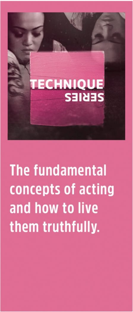 Technique Series: the fundamental concepts of acting and how to live them truthfully